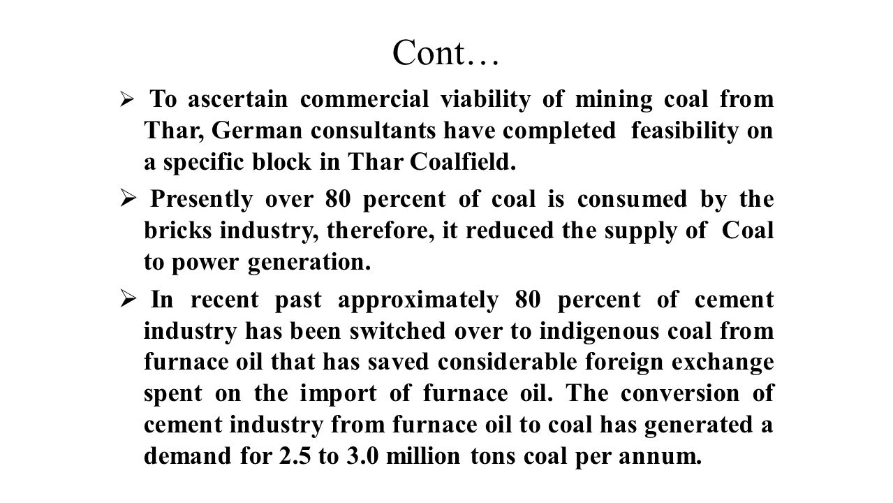 Cont…  To ascertain commercial viability of mining coal from Thar, German consultants have completed feasibility on a specific block in Thar Coalfiel