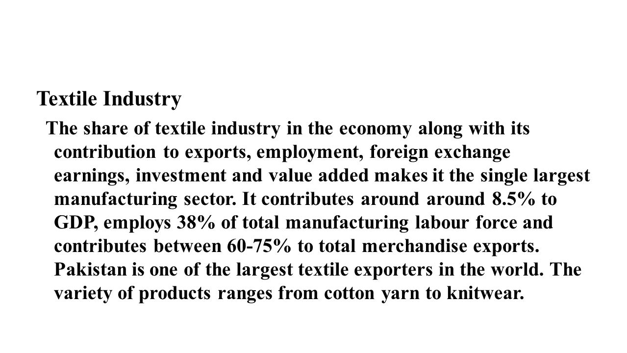Textile Industry The share of textile industry in the economy along with its contribution to exports, employment, foreign exchange earnings, investmen