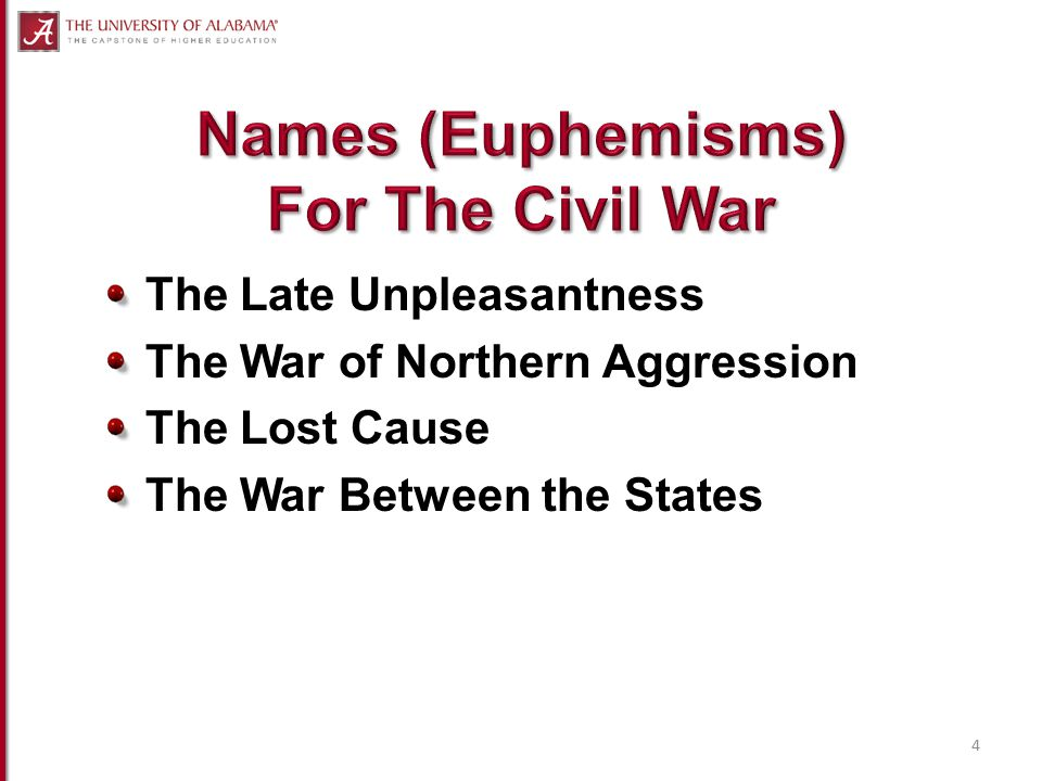 The Late Unpleasantness The War of Northern Aggression The Lost Cause The War Between the States 4