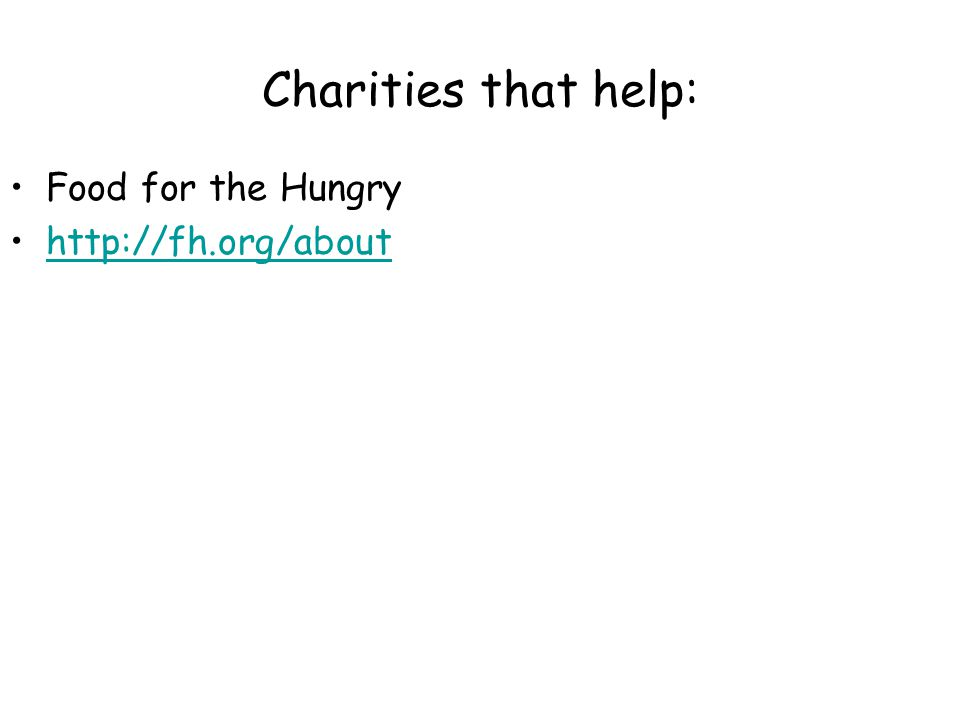 Charities that help: Food for the Hungry http://fh.org/about