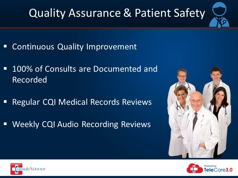 Quality Assurance & Patient Safety  Continuous Quality Improvement  100% of Consults are Documented and Recorded  Regular CQI Medical Records Revie