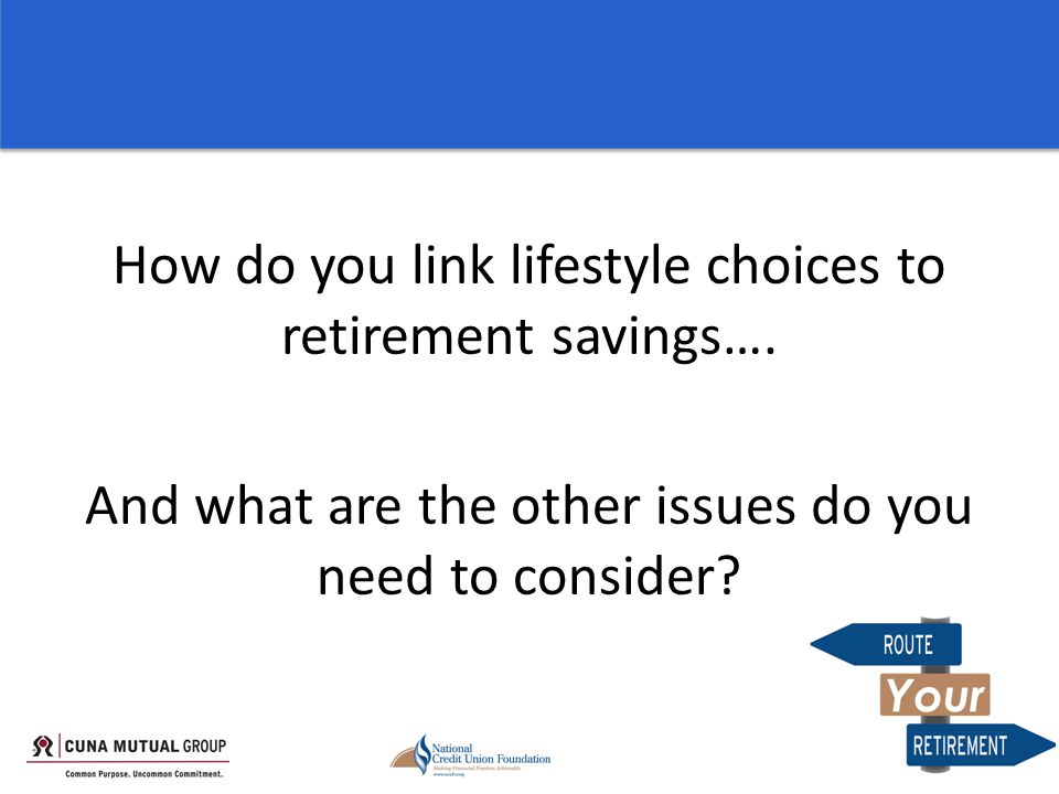 In this phase, we will discuss… How much will you need to save to fund your lifestyle choices.