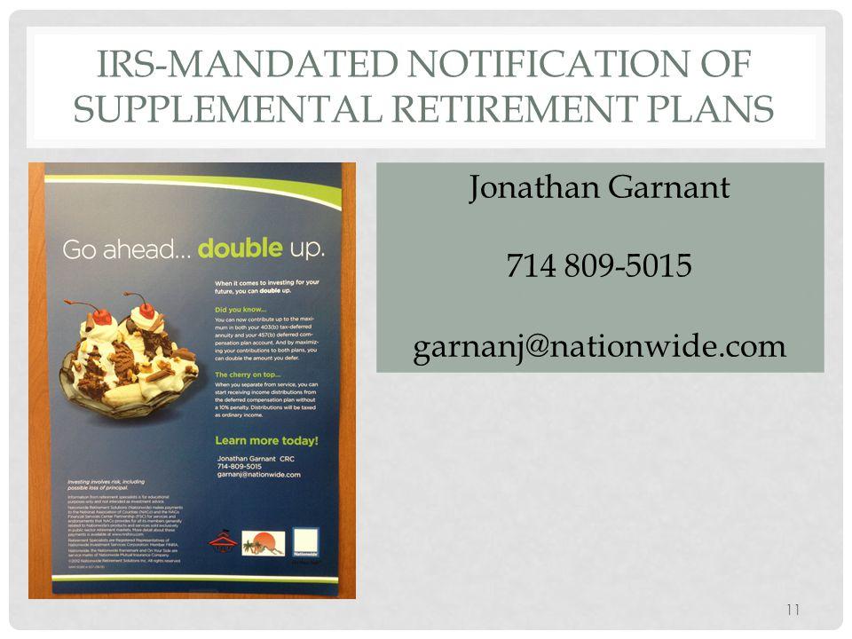 IRS-MANDATED NOTIFICATION OF SUPPLEMENTAL RETIREMENT PLANS 11 Jonathan Garnant 714 809-5015 garnanj@nationwide.com