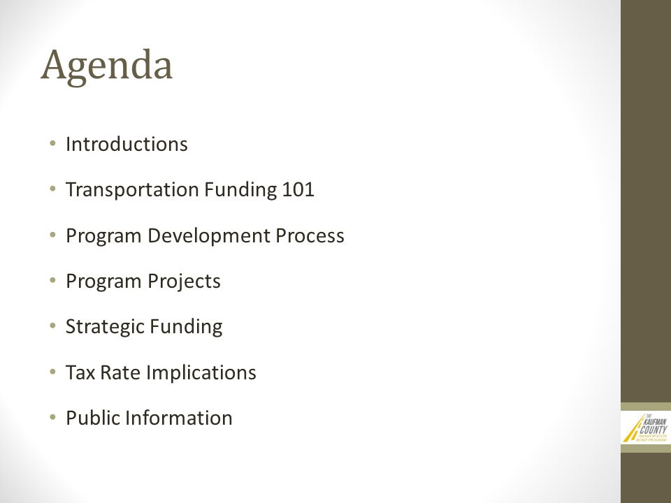Agenda Introductions Transportation Funding 101 Program Development Process Program Projects Strategic Funding Tax Rate Implications Public Information