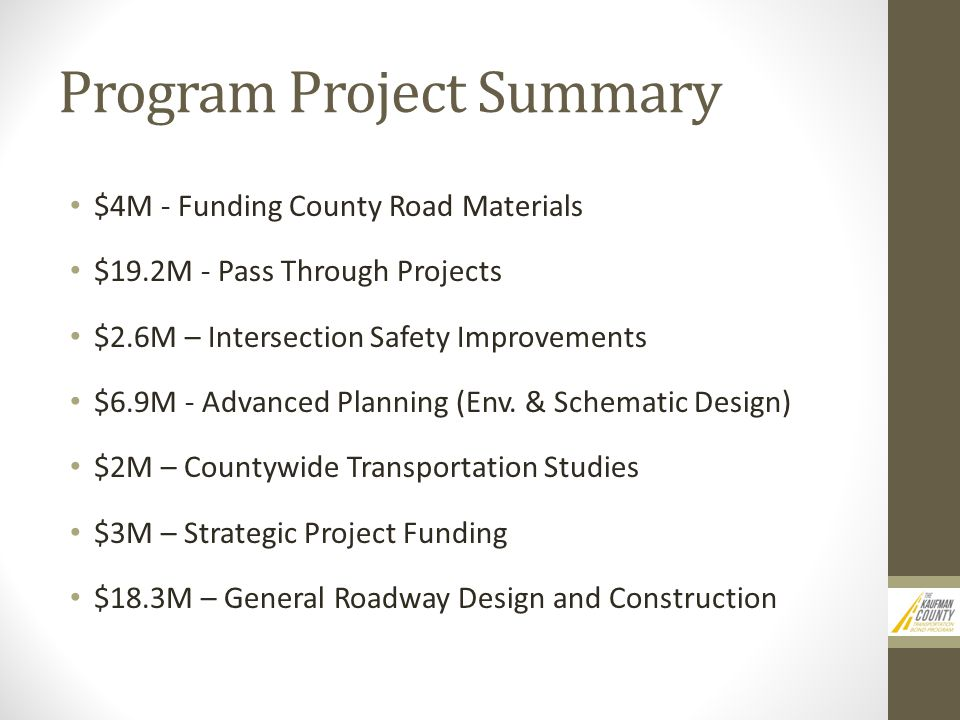 Program Project Summary $4M - Funding County Road Materials $19.2M - Pass Through Projects $2.6M – Intersection Safety Improvements $6.9M - Advanced Planning (Env.
