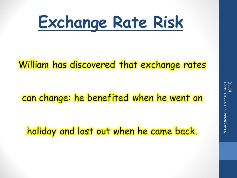 Exchange Rate Risk ifs Certificate in Personal Finance (CPF5)