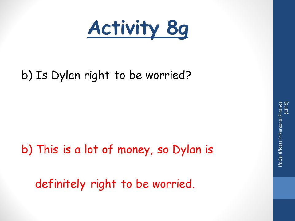 Activity 8g ifs Certificate in Personal Finance (CPF5) b) Is Dylan right to be worried.