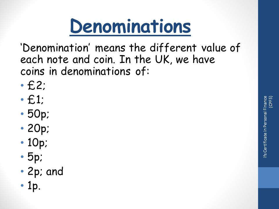 Denominations 'Denomination' means the different value of each note and coin.