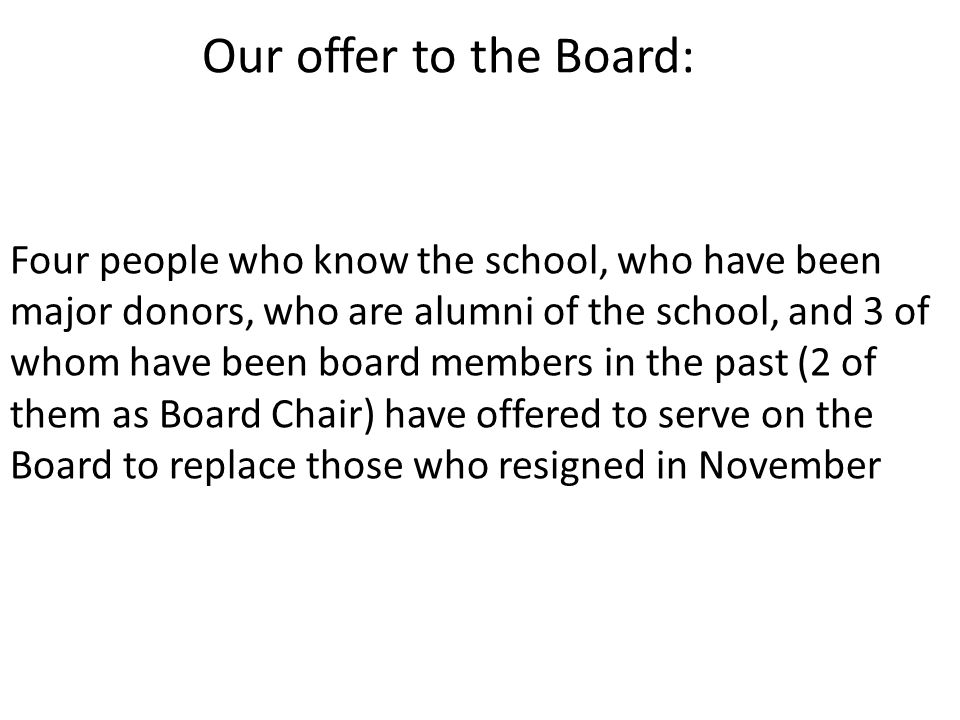 Our offer to the Board: Four people who know the school, who have been major donors, who are alumni of the school, and 3 of whom have been board membe