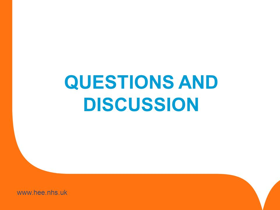 www.hee.nhs.uk QUESTIONS AND DISCUSSION