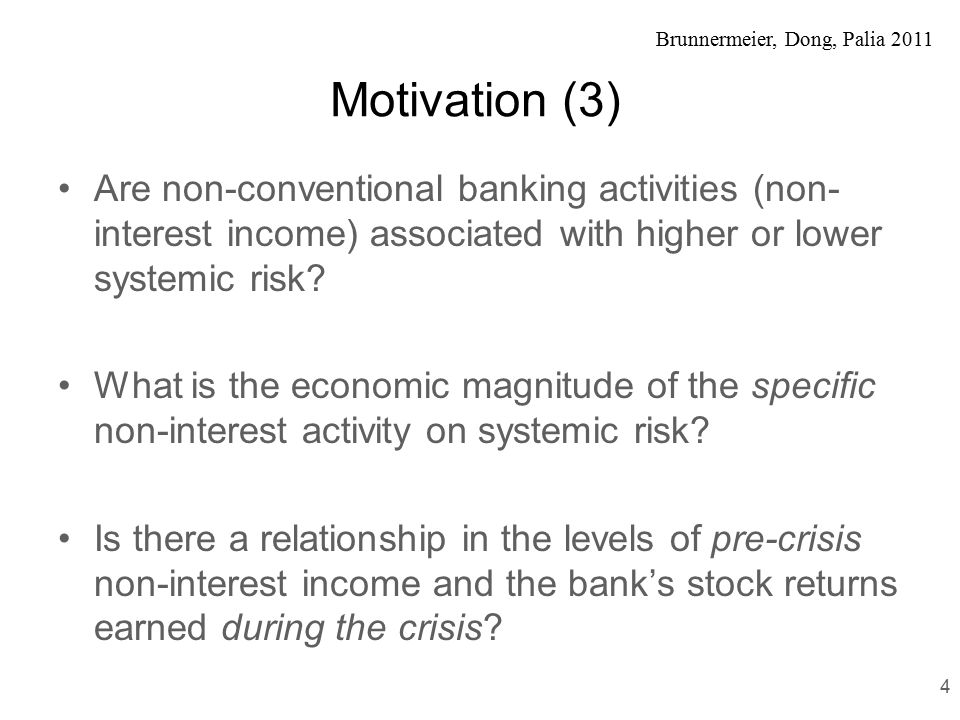 Brunnermeier, Dong, Palia 2011 Bottom line in advance (1) We find that systemic risk is higher for banks with a higher non-interest income to interest income ratio.