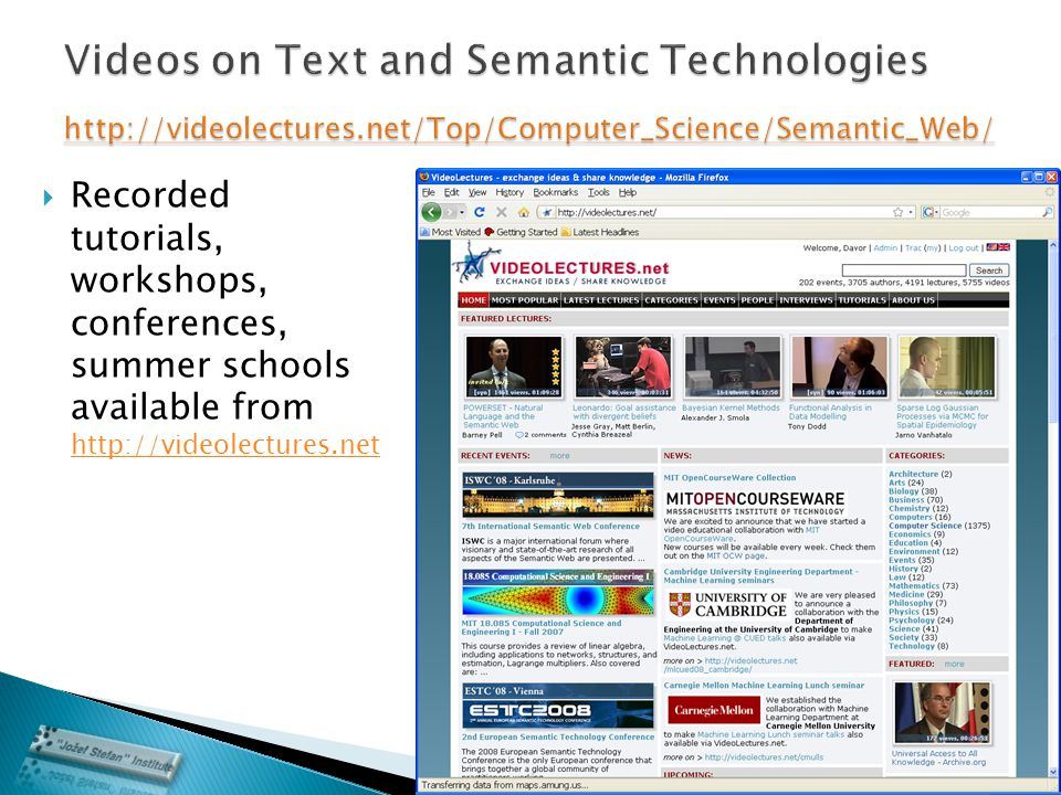  Recorded tutorials, workshops, conferences, summer schools available from http://videolectures.net http://videolectures.net