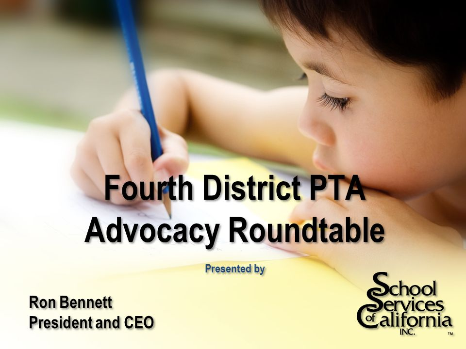 Fourth District PTA Advocacy Roundtable Presented by Ron Bennett President and CEO Ron Bennett President and CEO