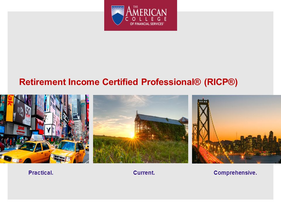 Retirement Income Certified Professional® (RICP®) Practical. Current. Comprehensive.