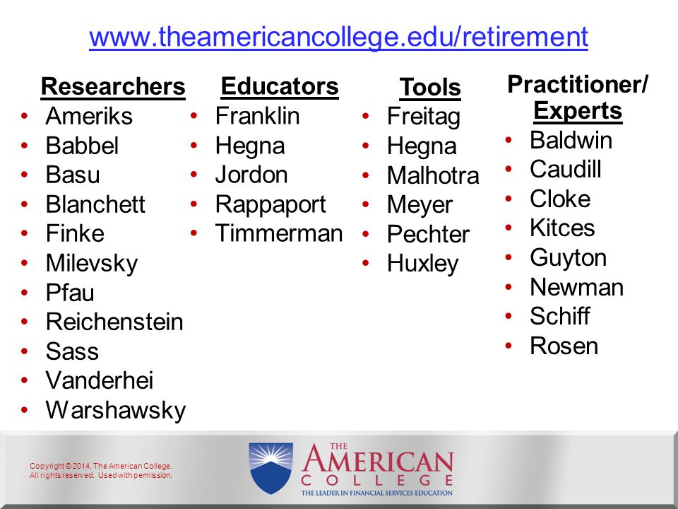 Copyright © 2014, The American College. All rights reserved. Used with permission. www.theamericancollege.edu/retirement Researchers Ameriks Babbel Ba