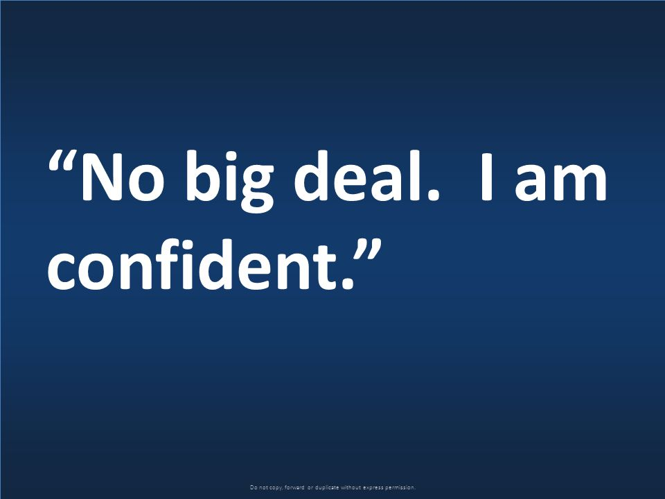 "Do not copy, forward or duplicate without express permission. ""No big deal. I am confident."""