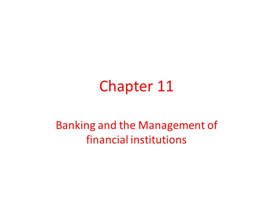 Chapter 11 Banking and the Management of financial institutions