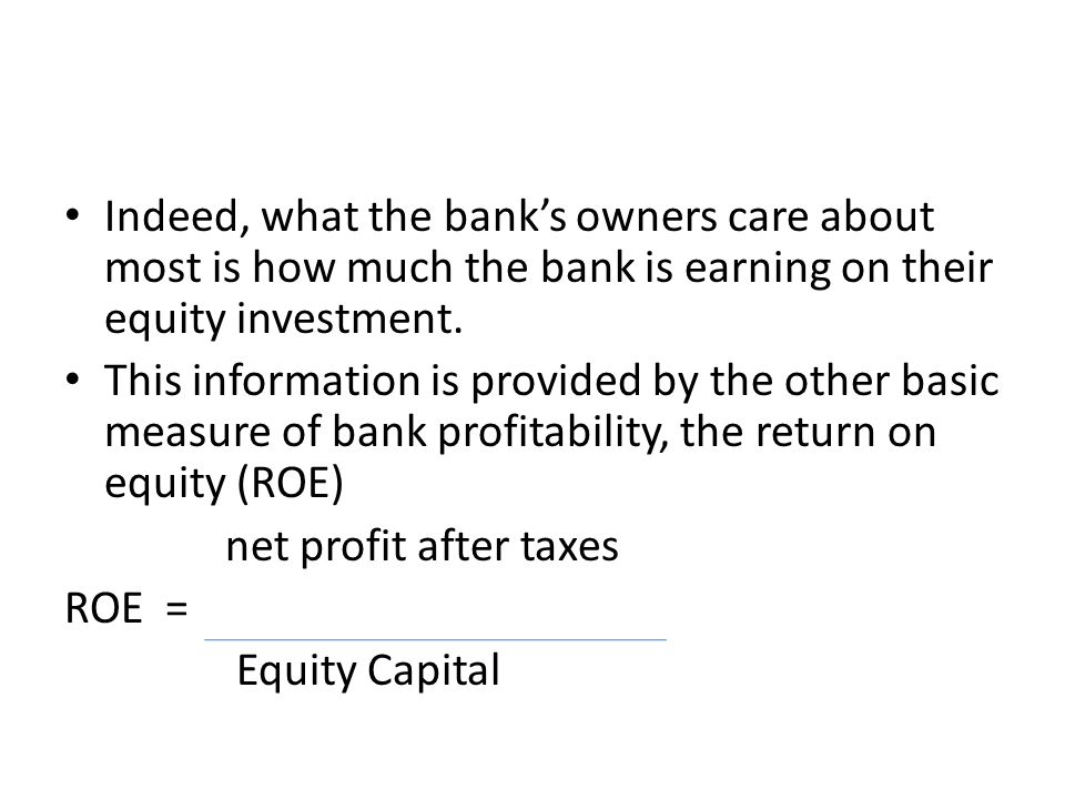 Indeed, what the bank's owners care about most is how much the bank is earning on their equity investment. This information is provided by the other b