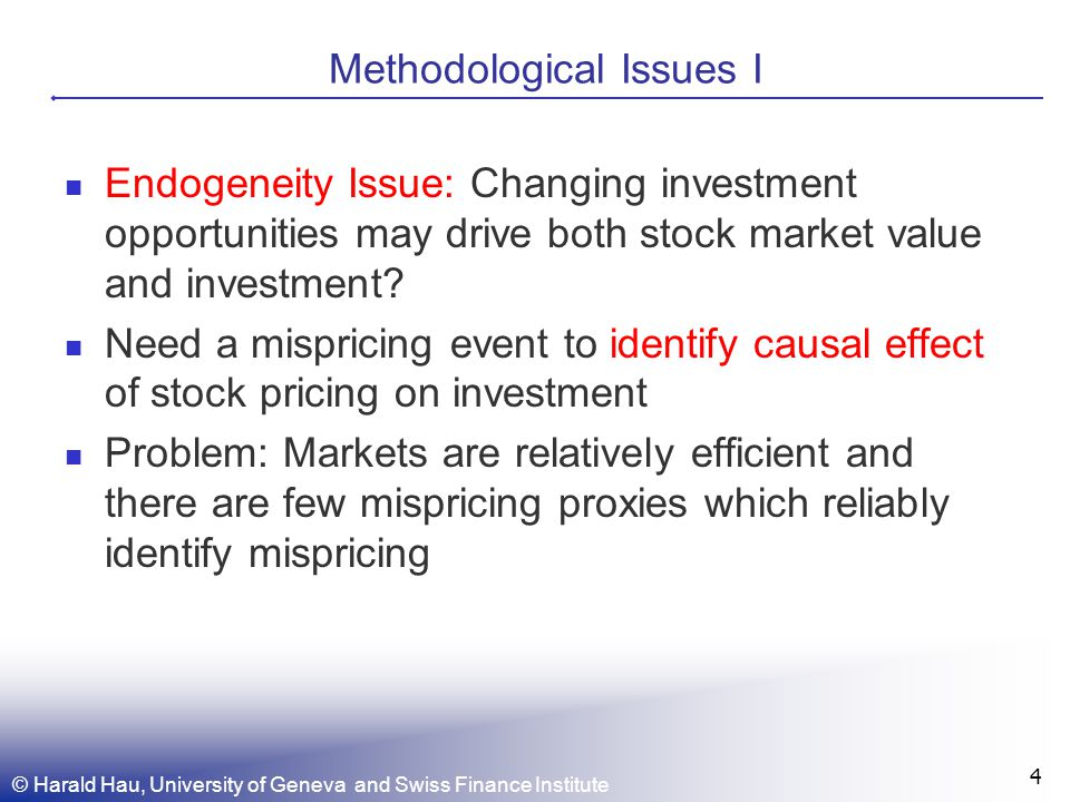 Methodological Issues I Endogeneity Issue: Changing investment opportunities may drive both stock market value and investment.
