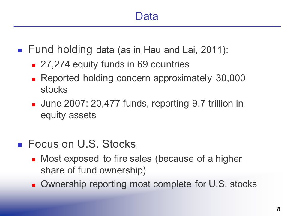 Data Fund holding data (as in Hau and Lai, 2011): 27,274 equity funds in 69 countries Reported holding concern approximately 30,000 stocks June 2007: