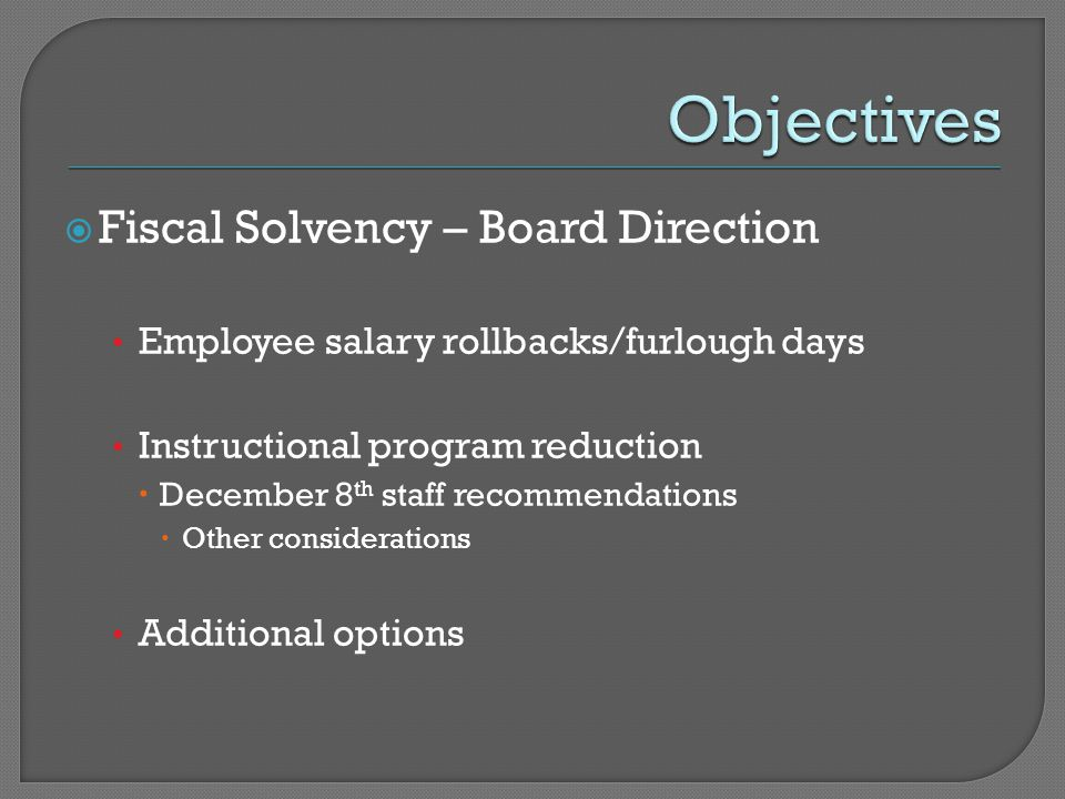 Fiscal Solvency – Board Direction Employee salary rollbacks/furlough days Instructional program reduction  December 8 th staff recommendations  Ot