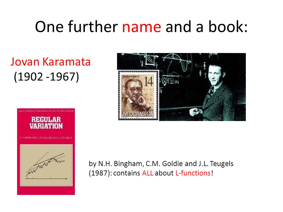 One further name and a book: Jovan Karamata (1902 -1967) by N.H. Bingham, C.M. Goldie and J.L. Teugels (1987): contains ALL about L-functions!
