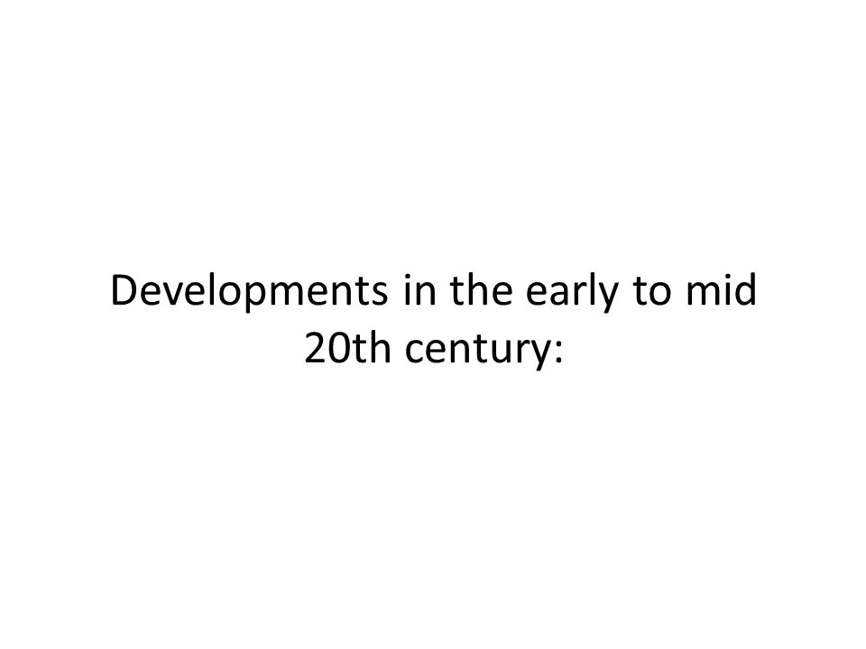 Developments in the early to mid 20th century: