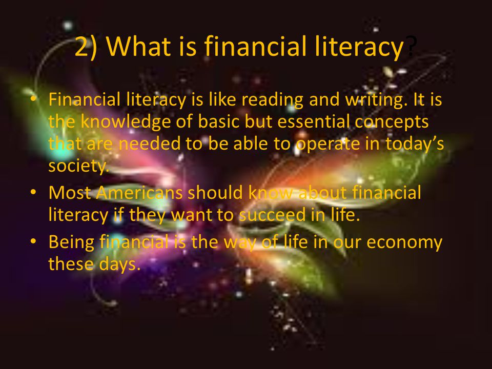 1. 1) What is financial literacy. Financial literacy is the ability to understand finance.