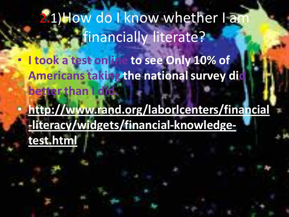 2) What is financial literacy? Financial literacy is like reading and writing. It is the knowledge of basic but essential concepts that are needed to