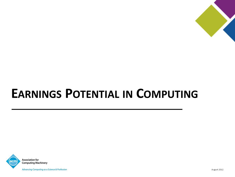 August 2012 E ARNINGS P OTENTIAL IN C OMPUTING