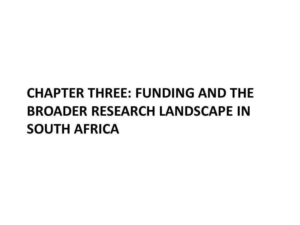 CHAPTER THREE: FUNDING AND THE BROADER RESEARCH LANDSCAPE IN SOUTH AFRICA