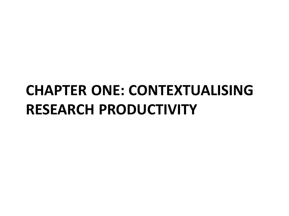 CHAPTER ONE: CONTEXTUALISING RESEARCH PRODUCTIVITY