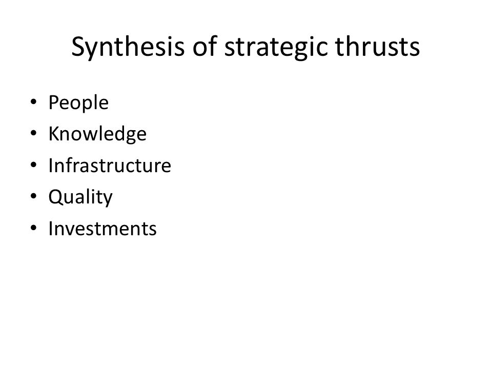 Synthesis of strategic thrusts People Knowledge Infrastructure Quality Investments