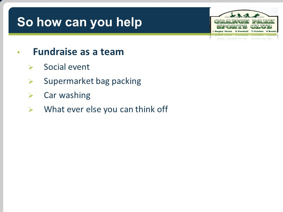 So how can you help Fundraise as a team  Social event  Supermarket bag packing  Car washing  What ever else you can think off