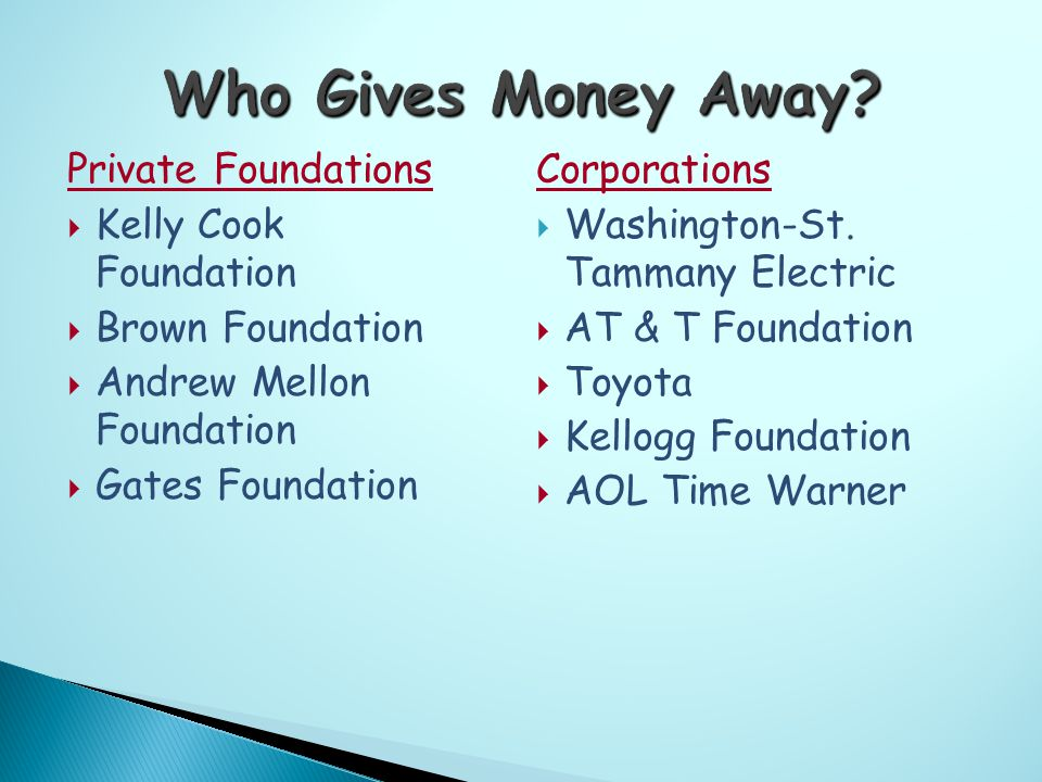 Private Foundations  Kelly Cook Foundation  Brown Foundation  Andrew Mellon Foundation  Gates Foundation Corporations  Washington-St.