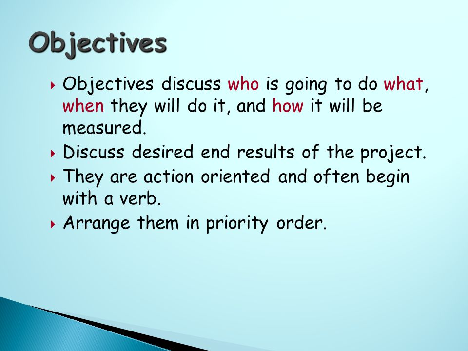  Objectives discuss who is going to do what, when they will do it, and how it will be measured.