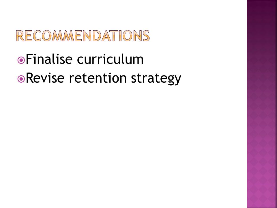  Finalise curriculum  Revise retention strategy