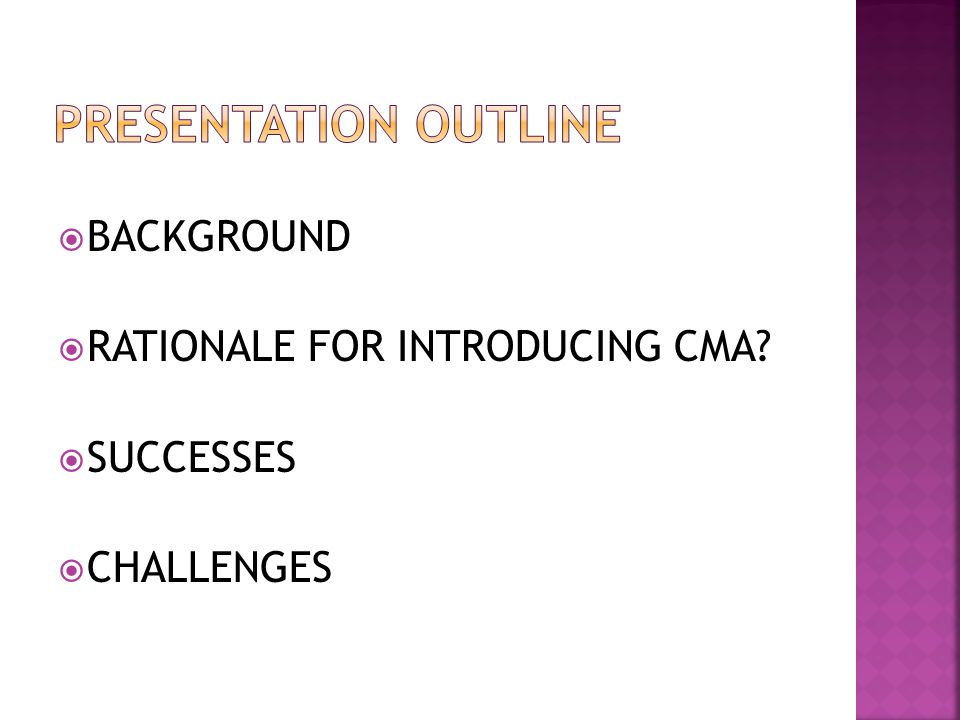  BACKGROUND  RATIONALE FOR INTRODUCING CMA  SUCCESSES  CHALLENGES