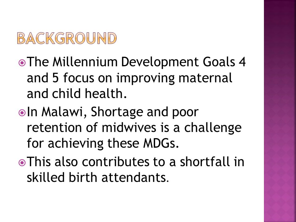  One mechanism developed by Malawi government to try to increase skilled attendance at birth, particularly in rural areas, was the introduction of CMA training (18-month training programme).