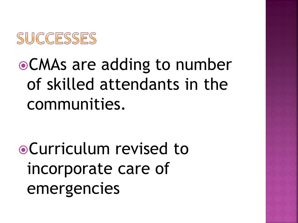  CMAs are adding to number of skilled attendants in the communities.
