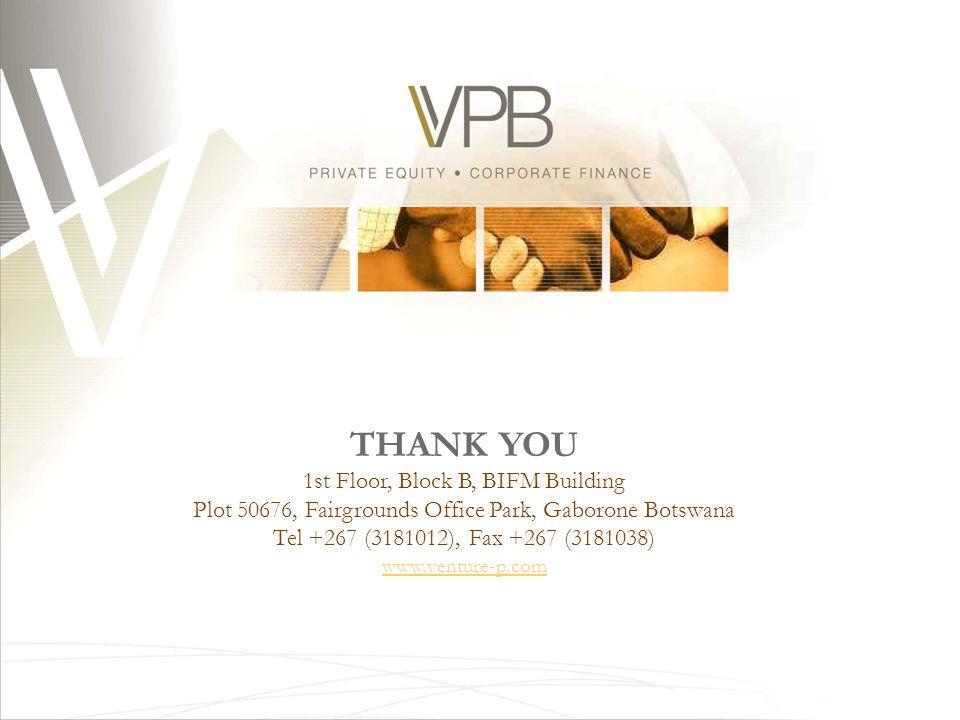 THANK YOU 1st Floor, Block B, BIFM Building Plot 50676, Fairgrounds Office Park, Gaborone Botswana Tel +267 (3181012), Fax +267 (3181038) www.venture-p.com