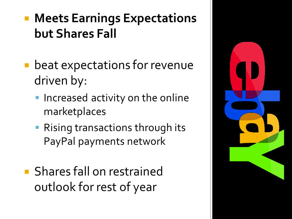  Meets Earnings Expectationsbut Shares Fall  beat expectations for revenuedriven by:  Increased activity on the onlinemarketplaces  Rising transactions through itsPayPal payments network  Shares fall on restrainedoutlook for rest of year