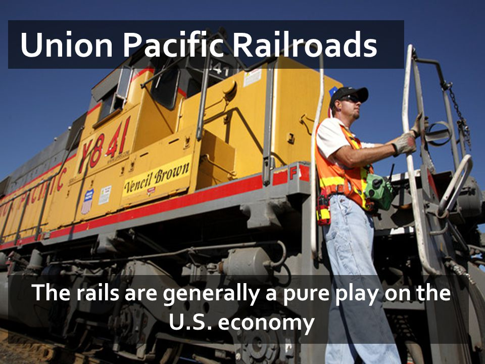 Union Pacific Railroads The rails are generally a pure play on the U.S. economy