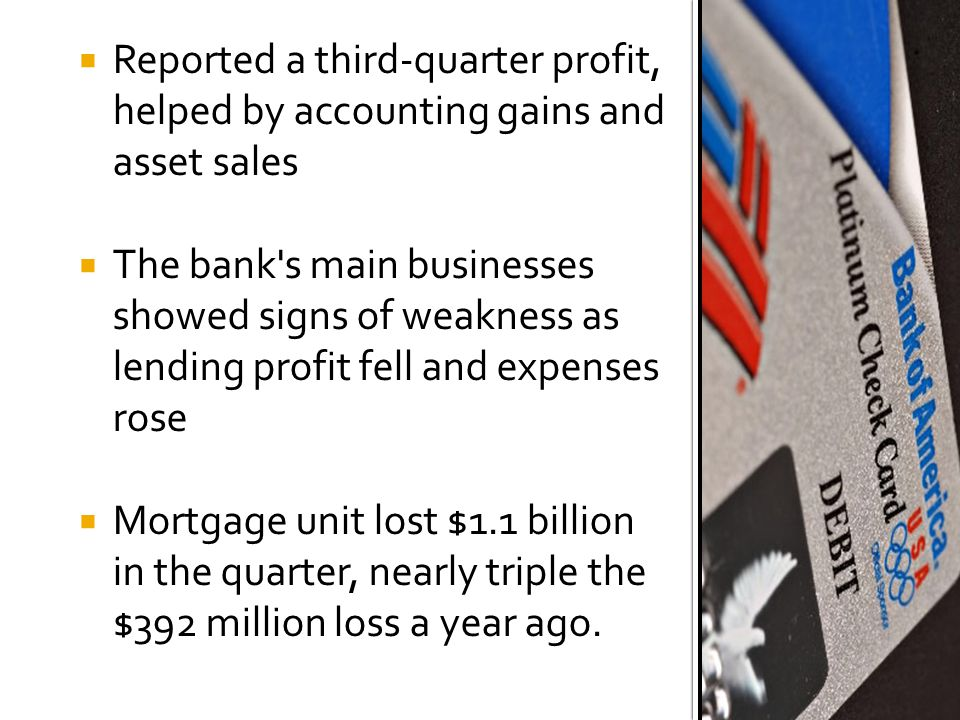  Reported a third-quarter profit,helped by accounting gains andasset sales  The bank's main businessesshowed signs of weakness aslending profit fell