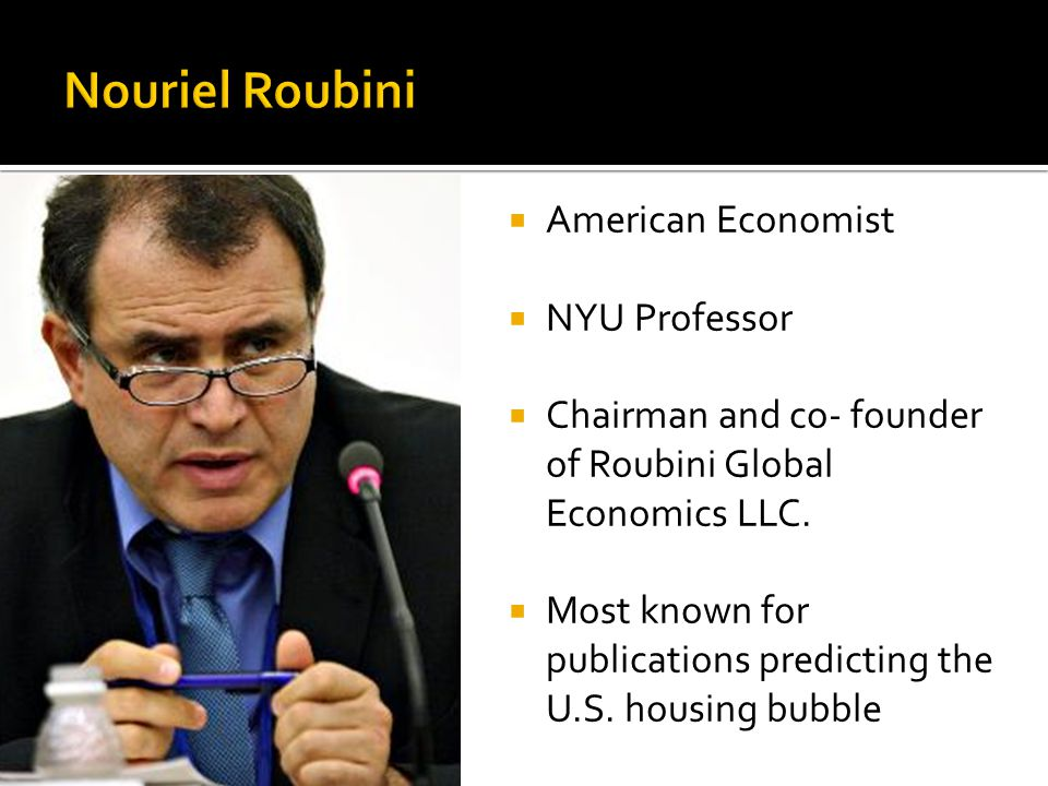  American Economist  NYU Professor  Chairman and co- founder of Roubini Global Economics LLC.