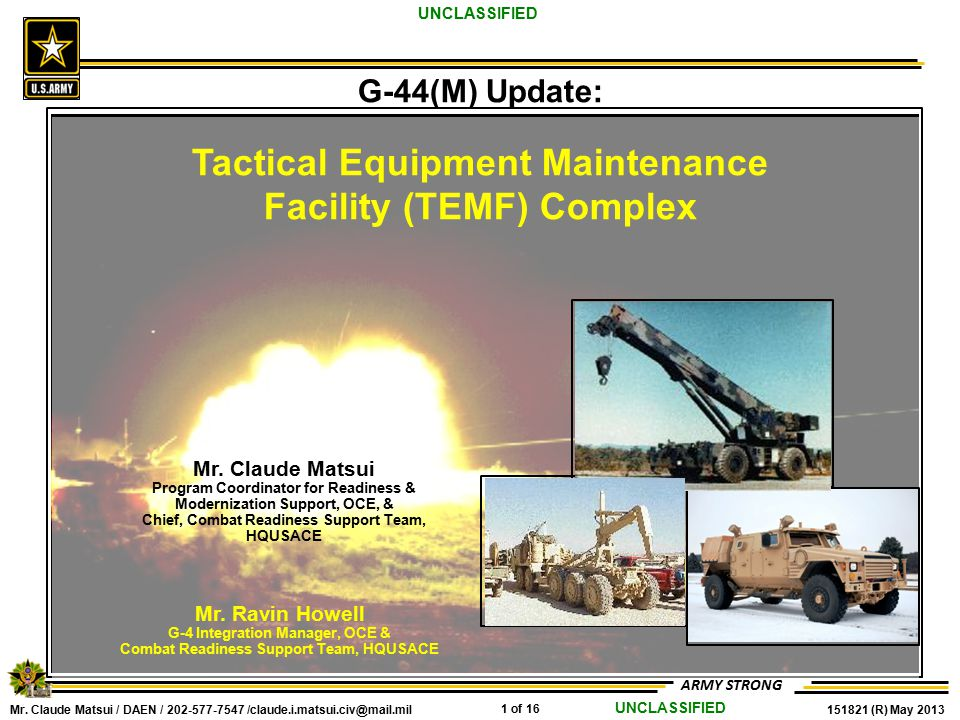 Mr. Claude Matsui / DAEN / 202-577-7547 /claude.i.matsui.civ@mail.mil 1 of 16 151821 (R) May 2013 ARMY STRONG UNCLASSIFIED G-44(M) Update: Tactical Eq