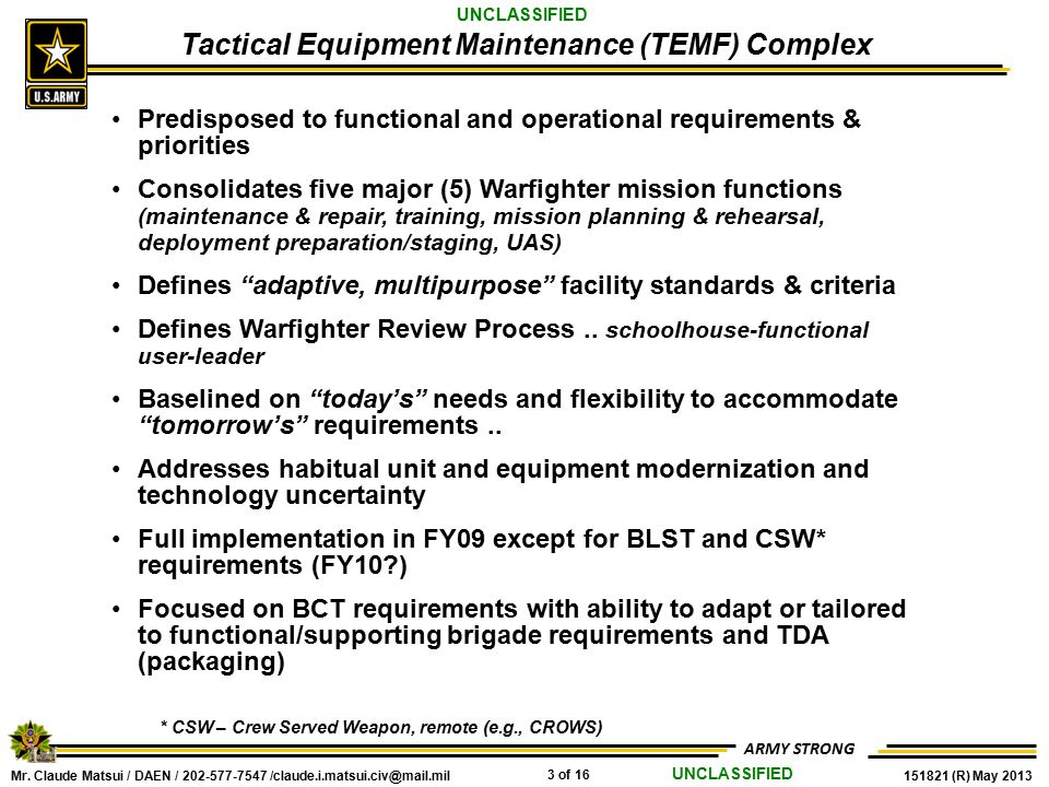 Mr. Claude Matsui / DAEN / 202-577-7547 /claude.i.matsui.civ@mail.mil 3 of 16 151821 (R) May 2013 ARMY STRONG UNCLASSIFIED Tactical Equipment Maintena