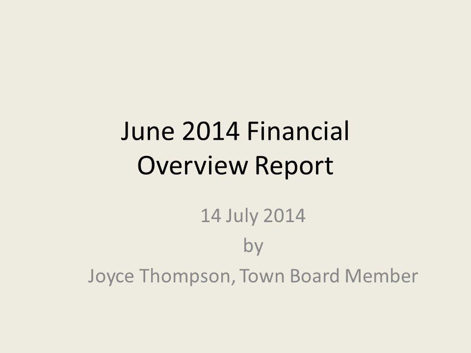 June 2014 Financial Overview Report 14 July 2014 by Joyce Thompson, Town Board Member