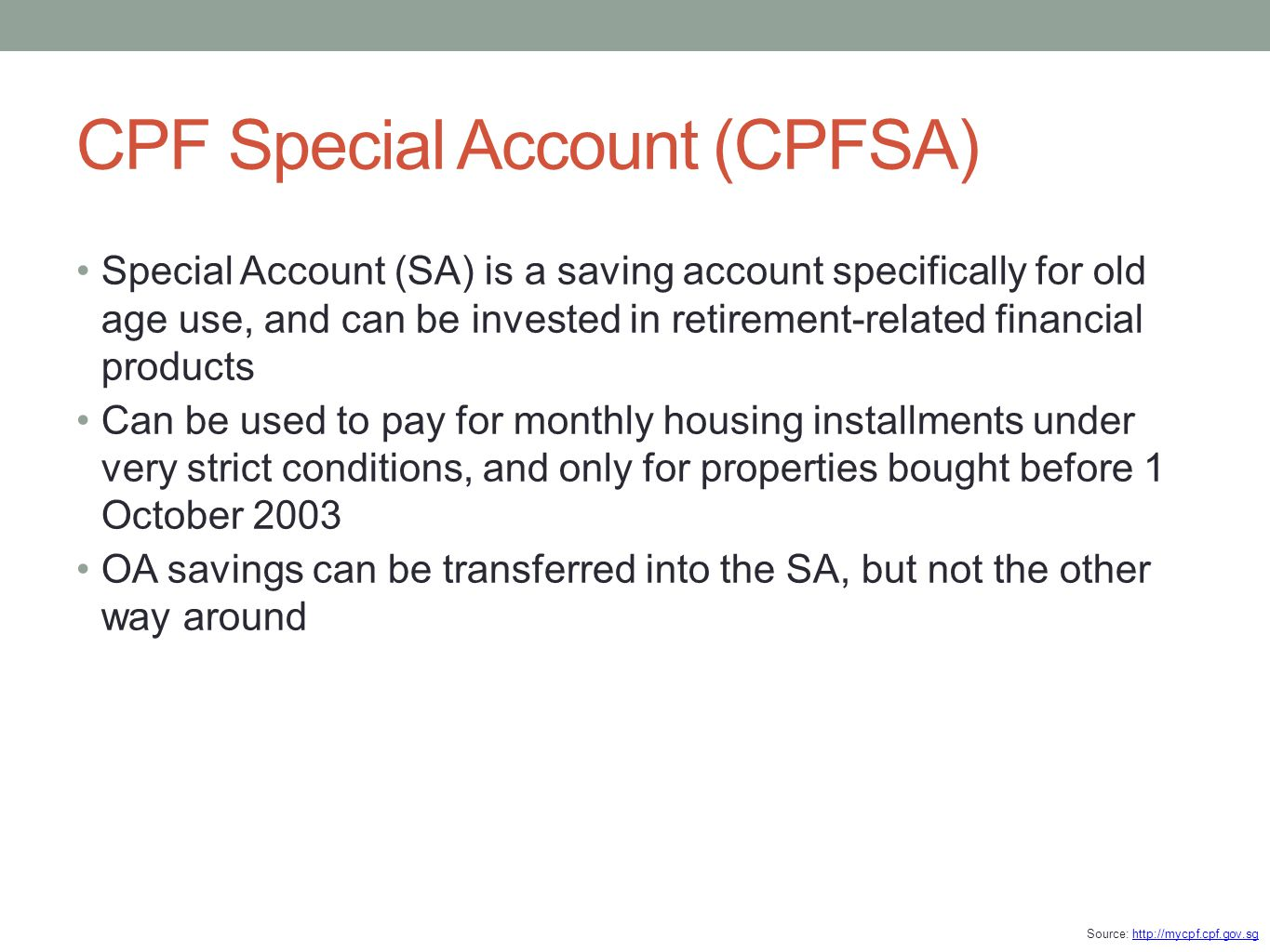 CPF Special Account (CPFSA) Source: http://mycpf.cpf.gov.sghttp://mycpf.cpf.gov.sg Special Account (SA) is a saving account specifically for old age u