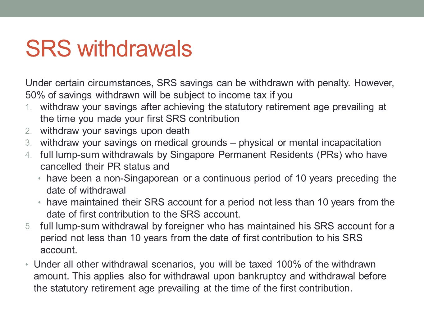 SRS withdrawals Under certain circumstances, SRS savings can be withdrawn with penalty. However, 50% of savings withdrawn will be subject to income ta